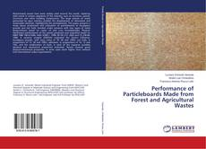 Bookcover of Performance of Particleboards Made from Forest and Agricultural Wastes