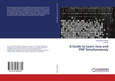 Bookcover of A Guide to Learn Java and PHP Simultaneously