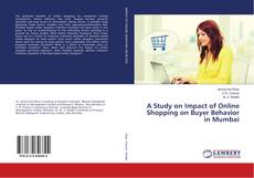 Bookcover of A Study on Impact of Online Shopping on Buyer Behavior in Mumbai