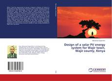 Bookcover of Design of a solar PV energy system for Wajir town, Wajir county, Kenya