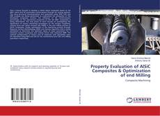 Bookcover of Property Evaluation of AlSiC Composites & Optimization of end Milling