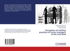 Bookcover of Perception of staffing practices of nurse managers at the unit level
