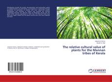 Bookcover of The relative cultural value of plants for the Mannan tribes of Kerala