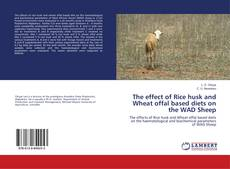 Copertina di The effect of Rice husk and Wheat offal based diets on the WAD Sheep