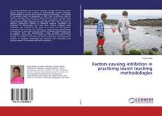 Couverture de Factors causing inhibition in practicing learnt teaching methodologies