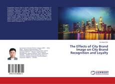 Bookcover of The Effects of City Brand Image on City Brand Recognition and Loyalty