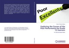 Bookcover of Exploring the Causes of the Poor Performance by Grade 12 Learners