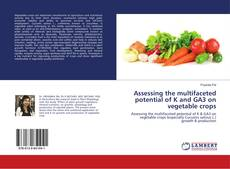 Bookcover of Assessing the multifaceted potential of K and GA3 on vegetable crops