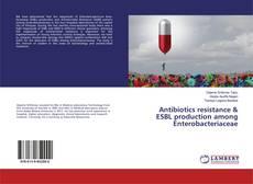 Bookcover of Antibiotics resistance & ESBL production among Enterobacteriaceae