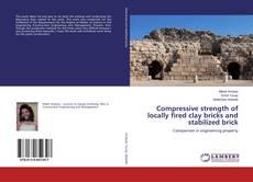 Portada del libro de Compressive strength of locally fired clay bricks and stabilized brick