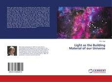 Bookcover of Light as the Building Material of our Universe