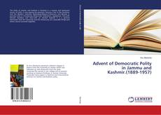 Обложка Advent of Democratic Polity in Jammu and Kashmir.(1889-1957)