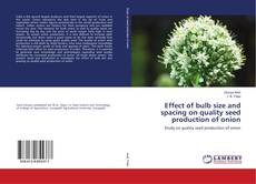Bookcover of Effect of bulb size and spacing on quality seed production of onion