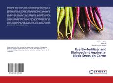 Use Bio-fertilizer and Bioinoculant Against a-biotic Stress on Carrot kitap kapağı
