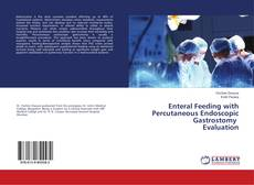 Bookcover of Enteral Feeding with Percutaneous Endoscopic Gastrostomy Evaluation