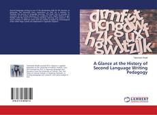 Bookcover of A Glance at the History of Second Language Writing Pedagogy
