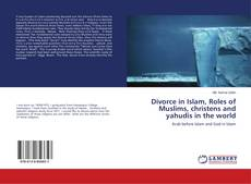 Bookcover of Divorce in Islam, Roles of Muslims, christens and yahudis in the world