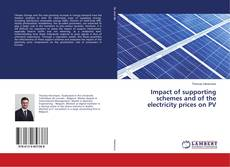 Bookcover of Impact of supporting schemes and of the electricity prices on PV
