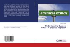 Bookcover of Understanding Business Ethics - A practical approach