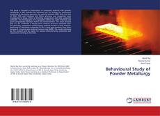 Bookcover of Behavioural Study of Powder Metallurgy