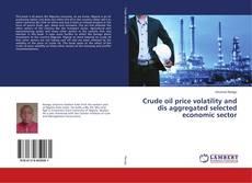 Capa do livro de Crude oil price volatility and dis aggregated selected economic sector