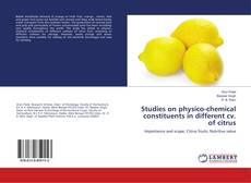 Bookcover of Studies on physico-chemical constituents in different cv. of citrus