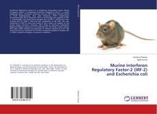 Murine Interferon Regulatory Factor-2 (IRF-2) and Escherichia coli kitap kapağı