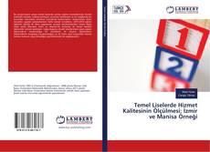 Portada del libro de Temel Liselerde Hizmet Kalitesinin Ölçülmesi: İzmir ve Manisa Örneği