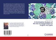 Bookcover of A Contrastive Analysis of the Use of Conjunctions in English and Igala