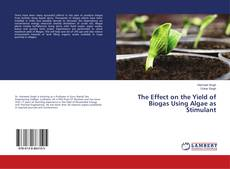 Bookcover of The Effect on the Yield of Biogas Using Algae as Stimulant