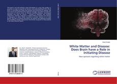 Borítókép a  White Matter and Disease: Does Brain have a Role in Initiating Disease - hoz