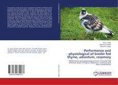Copertina di Performance and physiological of broiler fed thyme, adiantum, rosemary