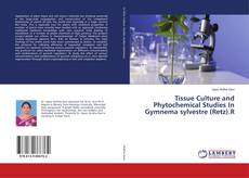 Bookcover of Tissue Culture and Phytochemical Studies In Gymnema sylvestre (Retz).R
