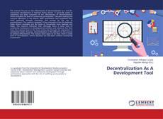 Bookcover of Decentralization As A Development Tool