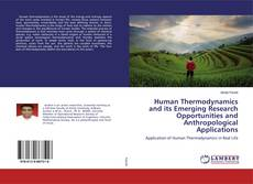 Bookcover of Human Thermodynamics and its Emerging Research Opportunities and Anthropological Applications