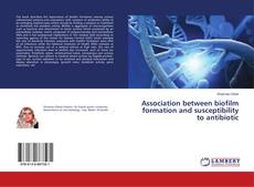 Bookcover of Association between biofilm formation and susceptibility to antibiotic