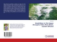 Обложка Amphibian in the Upper Drangme Chhu River Basin, Eastern Bhutan
