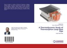 Bookcover of A Thermodynamic Study of Thermosiphon Loop Heat Pipe