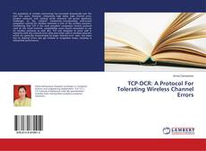 Bookcover of TCP-DCR: A Protocol For Tolerating Wireless Channel Errors