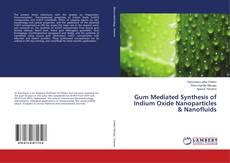 Gum Mediated Synthesis of Indium Oxide Nanoparticles & Nanofluids的封面