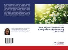 Bookcover of Anne Başlıklı Eserlerde Anne Kimliğine Kuramsal Bir Bakış (2000-2018)