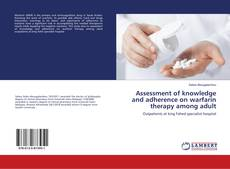 Bookcover of Assessment of knowledge and adherence on warfarin therapy among adult