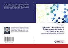Bookcover of Synthesis of heterocycles under green umbrella: A way to new horizons