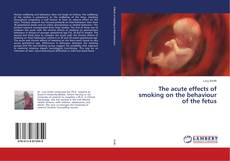 Couverture de The acute effects of smoking on the behaviour of the fetus