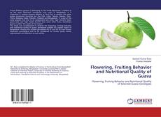 Bookcover of Flowering, Fruiting Behavior and Nutritional Quality of Guava