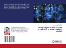 Bookcover of Drug targets for chalcones in malaria: In silico docking studies