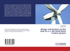 Bookcover of Design and Analysis of the Hub for a 1 kW Small Wind Turbine System