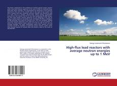 Capa do livro de High-flux lead reactors with average neutron energies up to 1 MeV