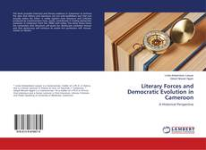 Bookcover of Literary Forces and Democratic Evolution in Cameroon