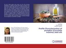Обложка Profile Characterization of pumpkin (Cucurbita maxima) seed oils